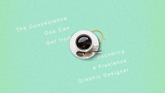 The Convenience One Can Get from Becoming a Freelance Graphic Designer
